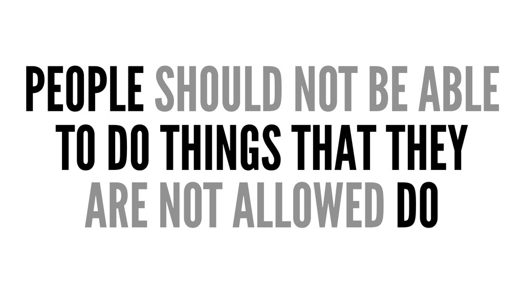 PEOPLE SHOULD NOT BE ABLE TO DO THINGS THAT THE...