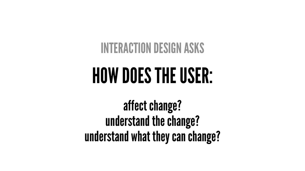 INTERACTION DESIGN ASKS HOW DOES THE USER: affe...