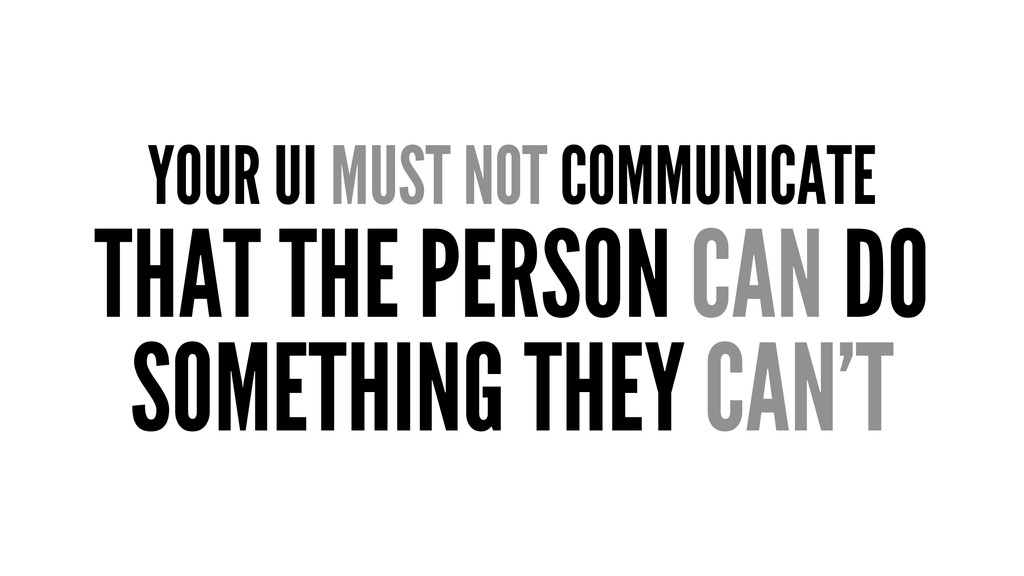YOUR UI MUST NOT COMMUNICATE THAT THE PERSON CA...