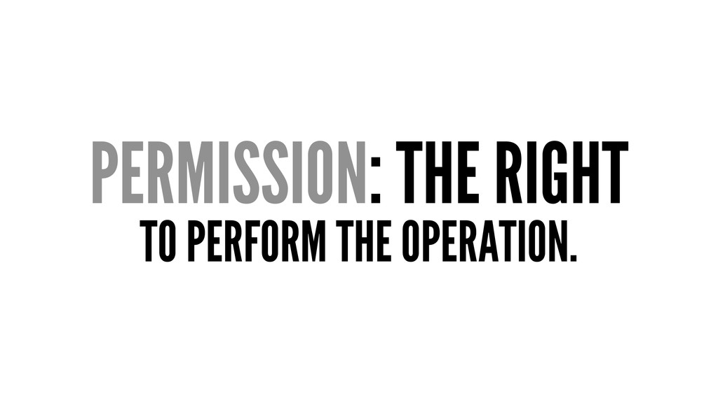 PERMISSION: THE RIGHT TO PERFORM THE OPERATION.