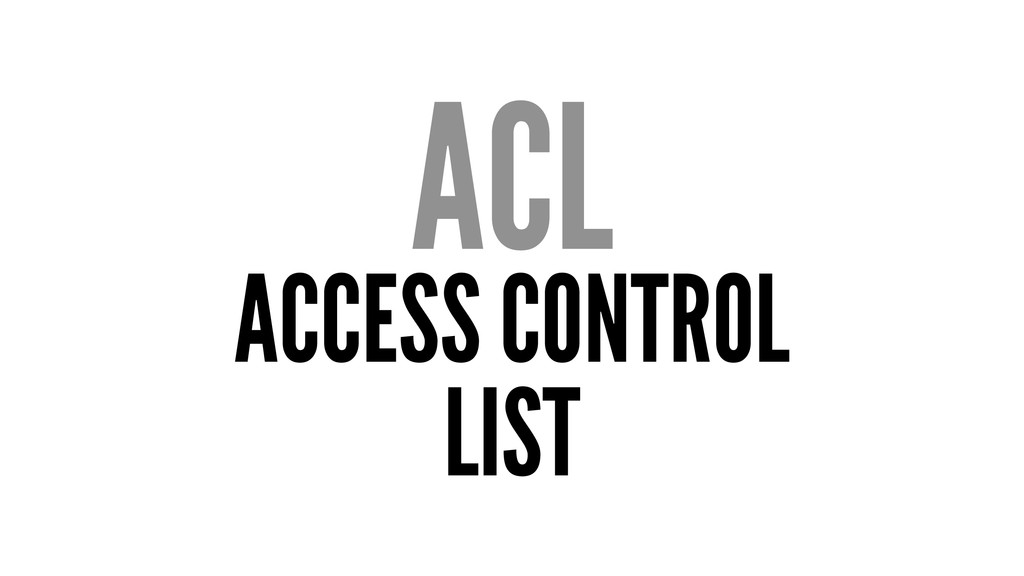 ACL ACCESS CONTROL LIST