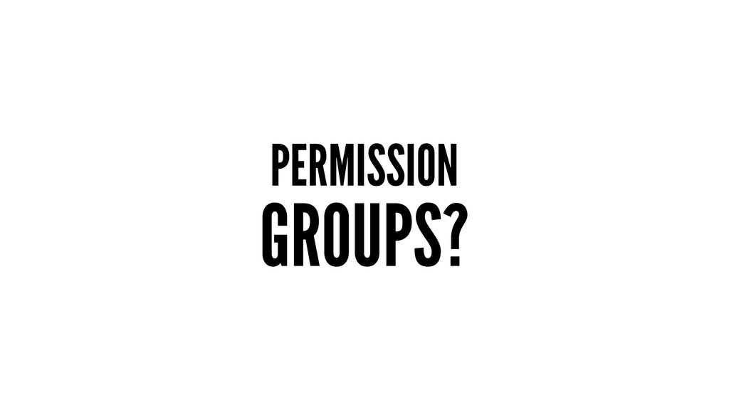 PERMISSION GROUPS?