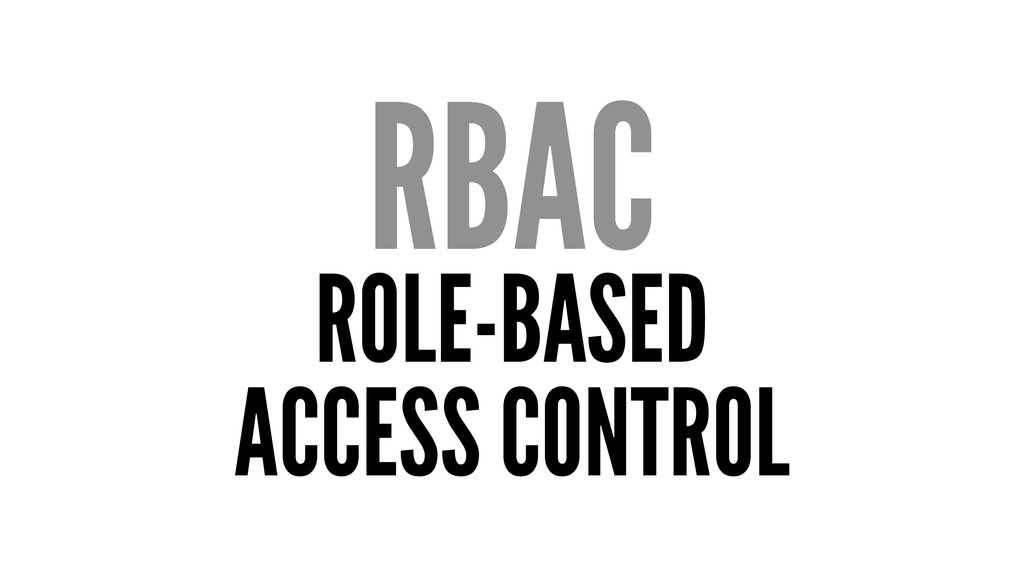 RBAC ROLE-BASED ACCESS CONTROL