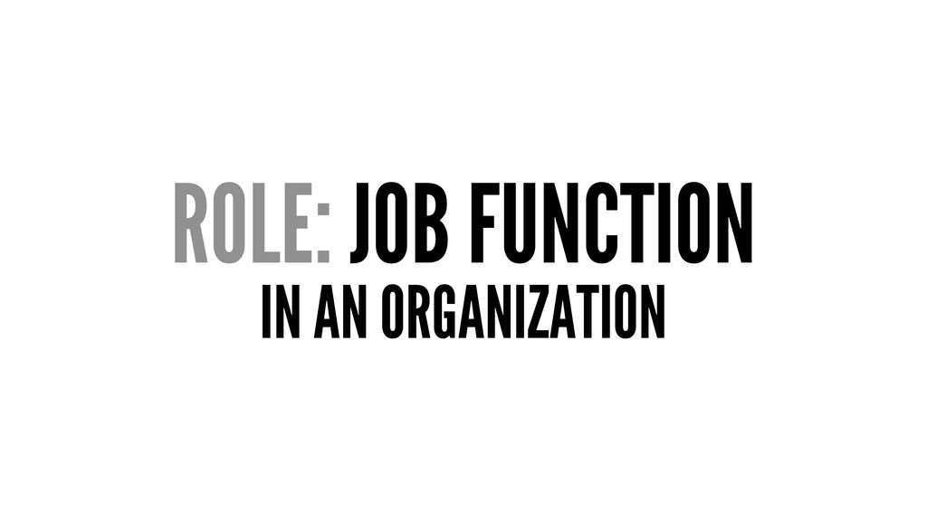 ROLE: JOB FUNCTION IN AN ORGANIZATION
