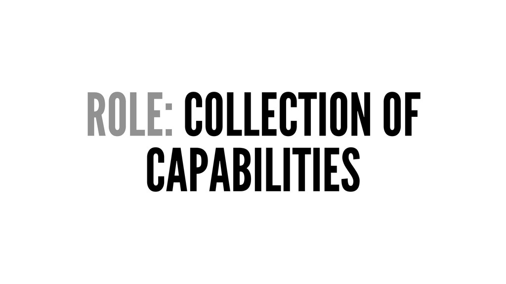 ROLE: COLLECTION OF CAPABILITIES