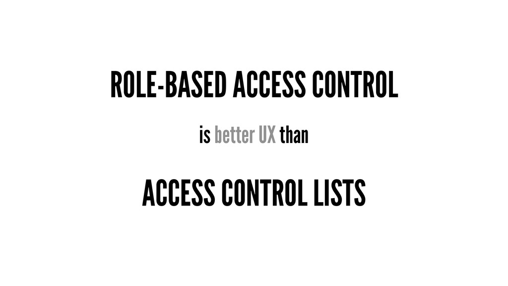 ROLE-BASED ACCESS CONTROL is better UX than ACC...
