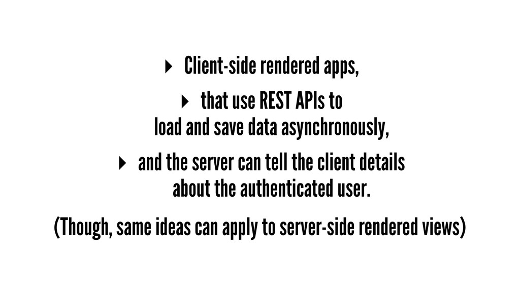 ▸ Client-side rendered apps, ▸ that use REST AP...