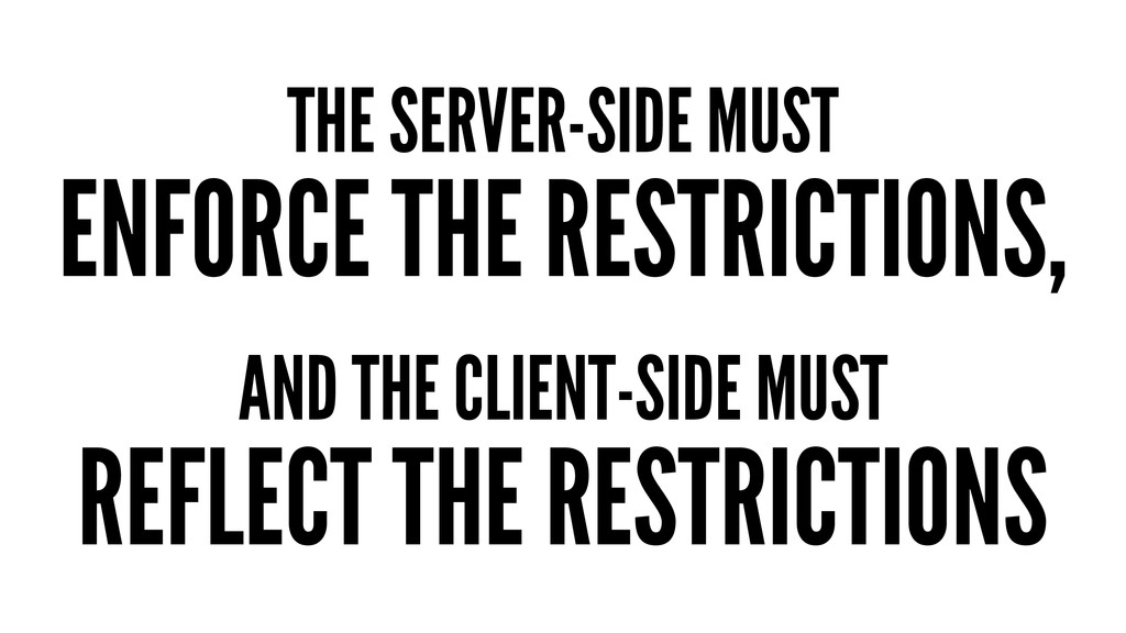 THE SERVER-SIDE MUST ENFORCE THE RESTRICTIONS, ...