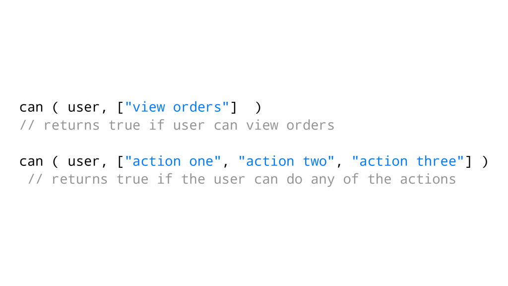 "can ( user, [""view orders""] ) // returns true i..."