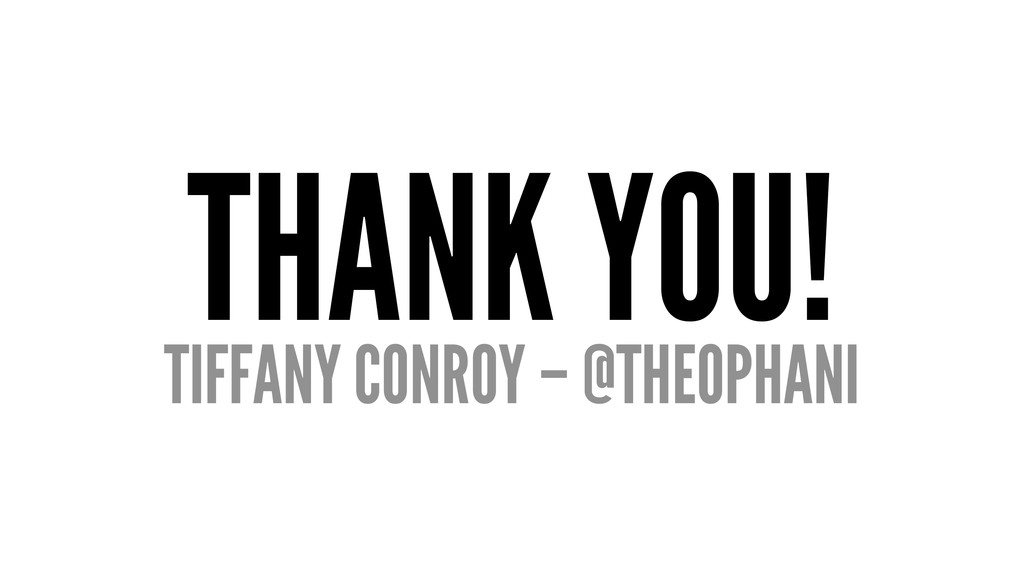 THANK YOU! TIFFANY CONROY – @THEOPHANI