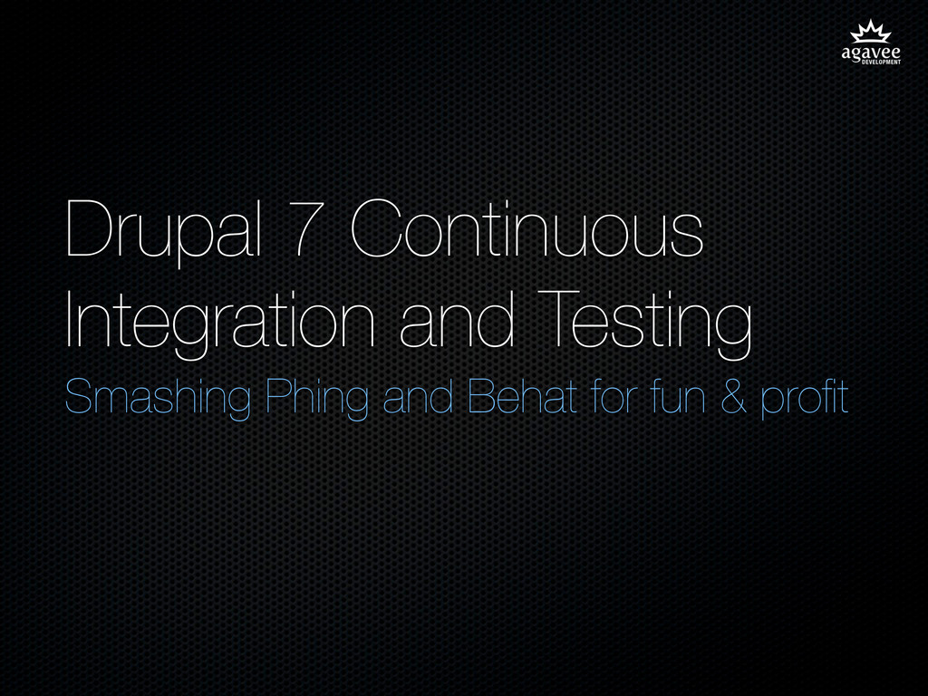 Drupal 7 Continuous Integration and Testing Sma...