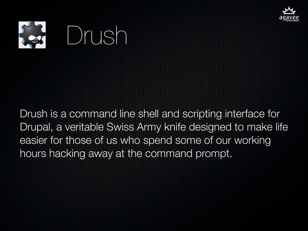 Drush Drush is a command line shell and scripti...