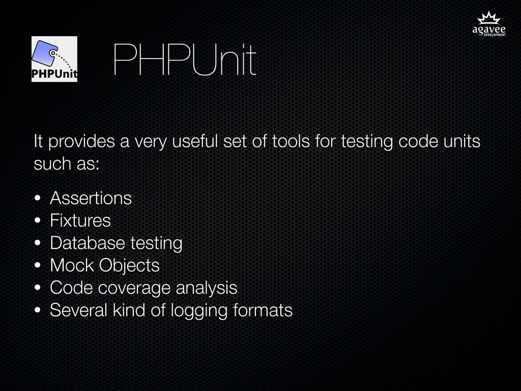 PHPUnit It provides a very useful set of tools ...