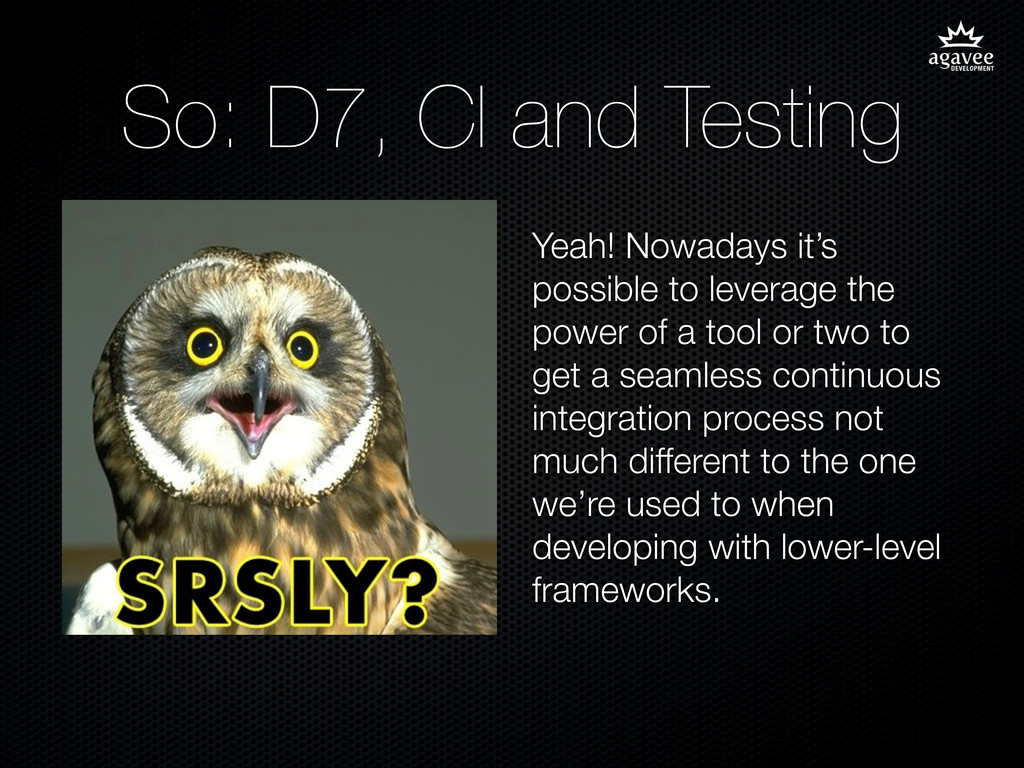 So: D7, CI and Testing Yeah! Nowadays it's poss...