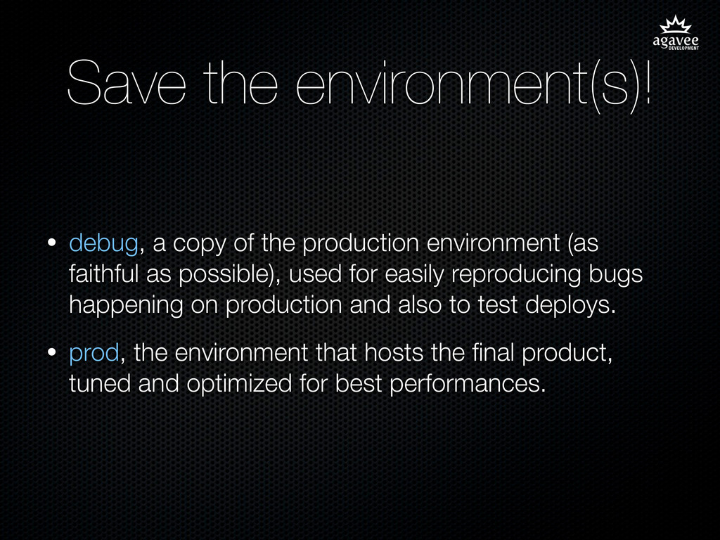 Save the environment(s)! • debug, a copy of the...