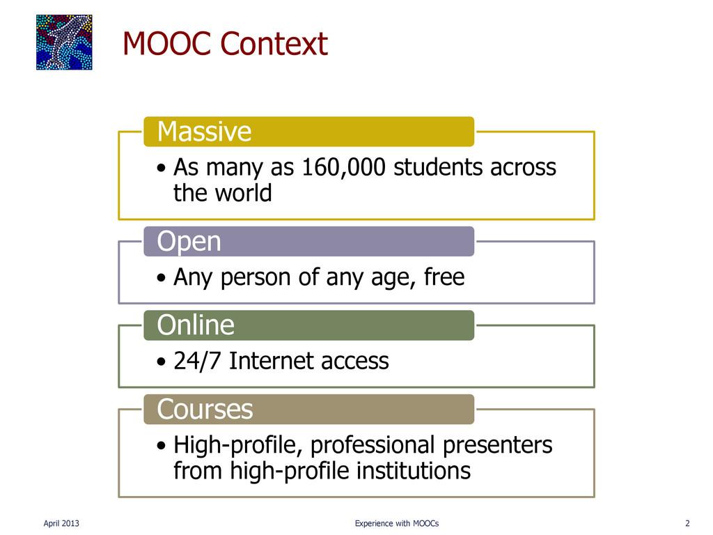 MOOC Context April 2013 Experience with MOOCs 2...