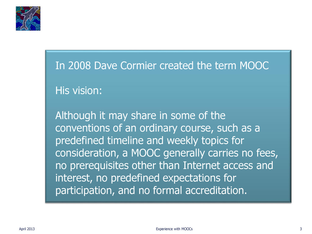 April 2013 Experience with MOOCs 3 In 2008 Dave...