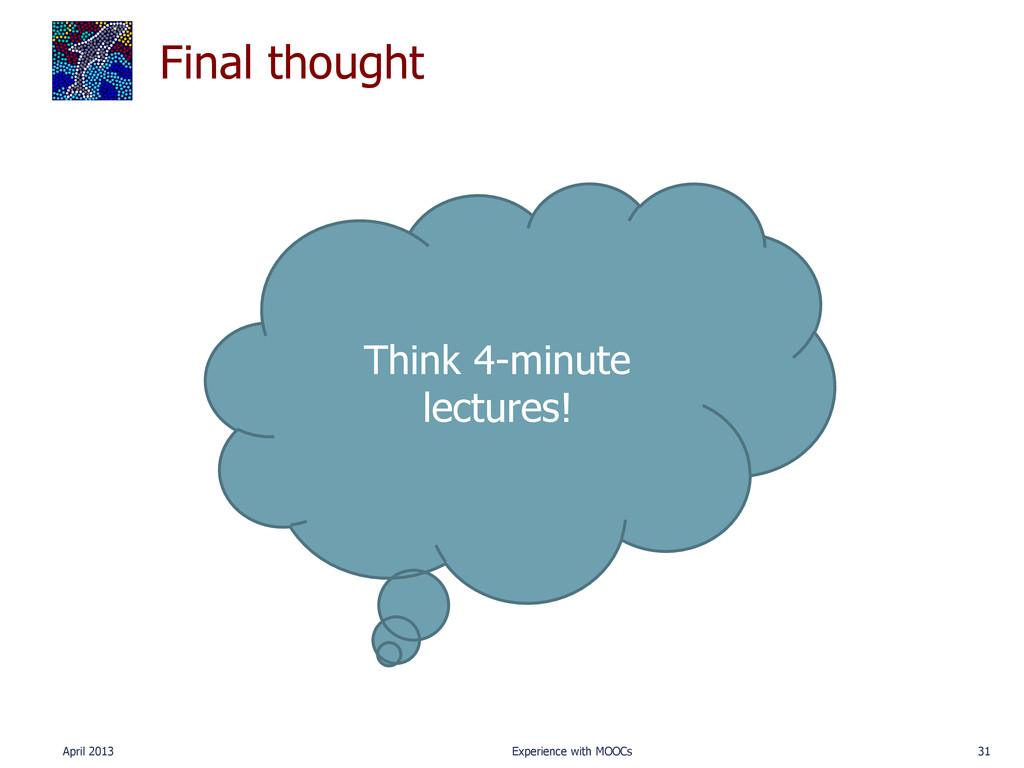 Final thought April 2013 Experience with MOOCs ...