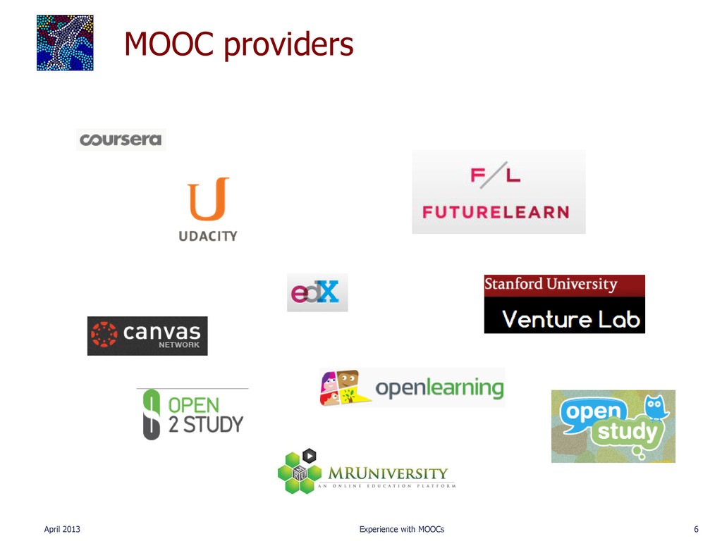 MOOC providers April 2013 Experience with MOOCs...