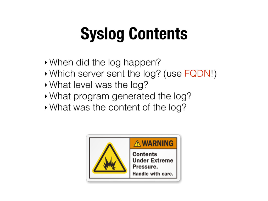 Syslog Contents ‣ When did the log happen? ‣ Wh...