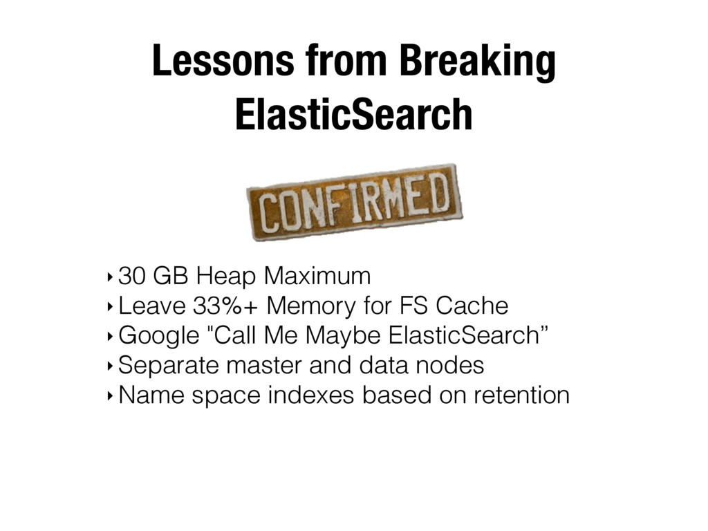 Lessons from Breaking ElasticSearch ‣ 30 GB Hea...