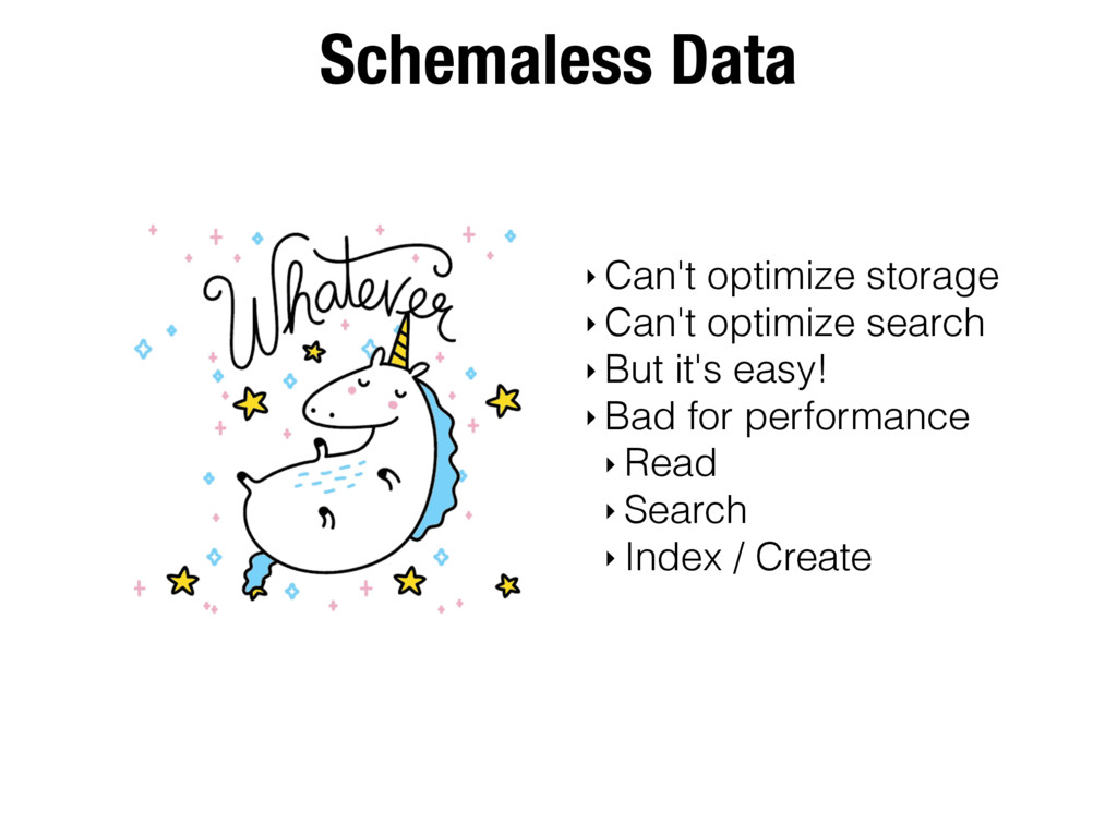 Schemaless Data ‣ Can't optimize storage ‣ Can'...