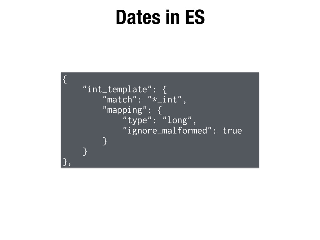 "Dates in ES { ""int_template"": { ""match"": ""*_int..."