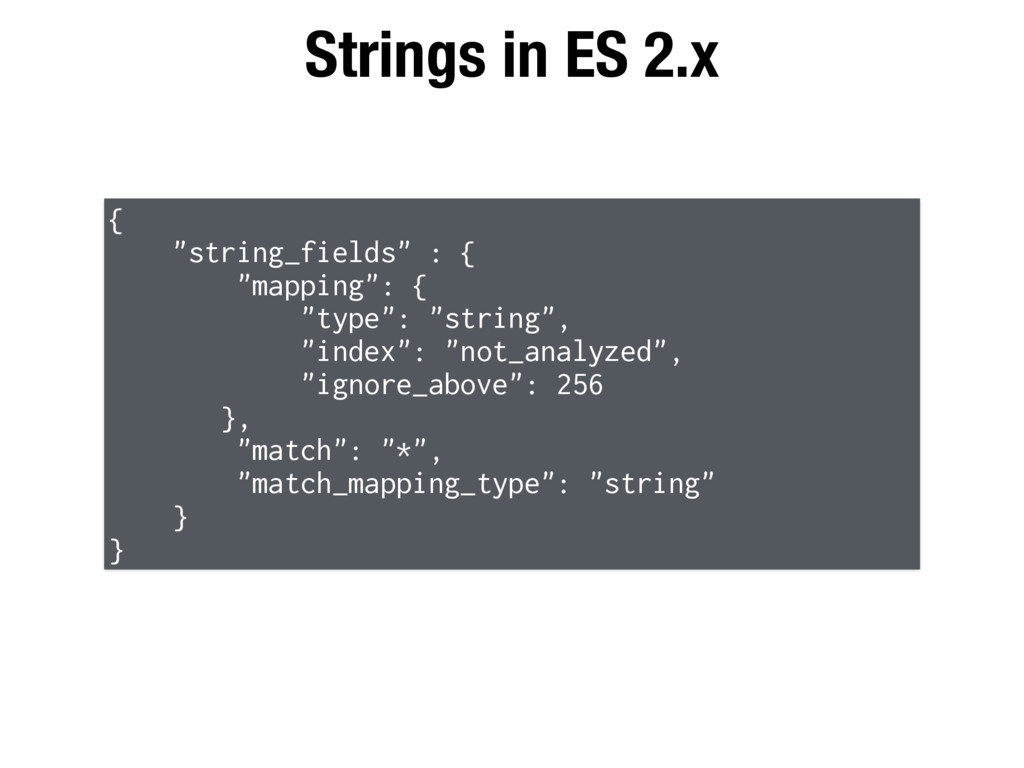 "Strings in ES 2.x { ""string_fields"" : { ""mappin..."