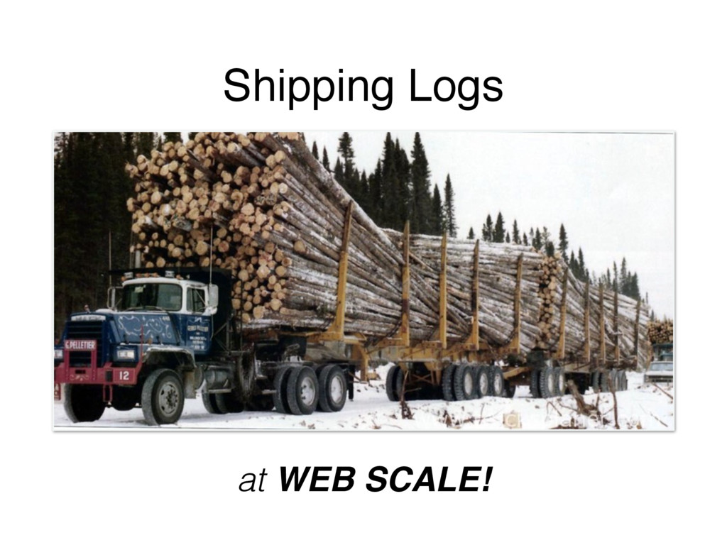 Shipping Logs at WEB SCALE!