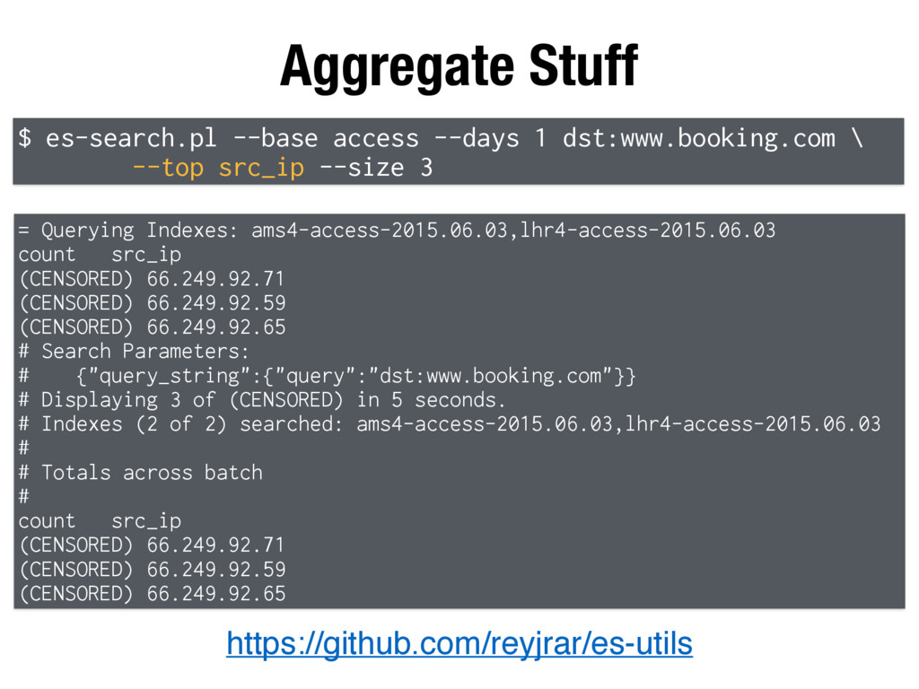 Aggregate Stuff https://github.com/reyjrar/es-u...