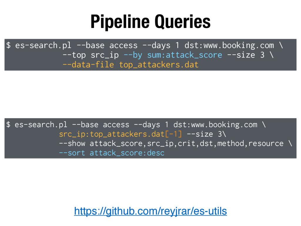 Pipeline Queries https://github.com/reyjrar/es-...