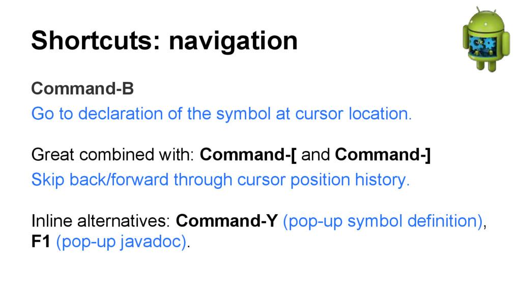 Shortcuts: navigation Command-B Go to declarati...