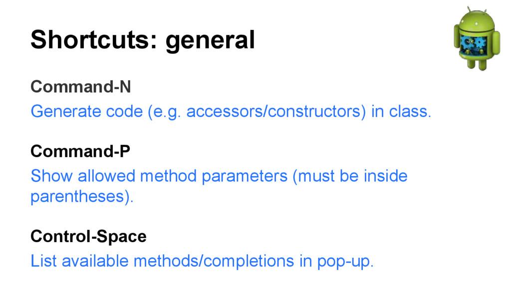 Shortcuts: general Command-N Generate code (e.g...