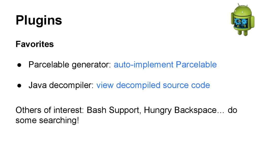 Plugins Favorites ● Parcelable generator: auto-...