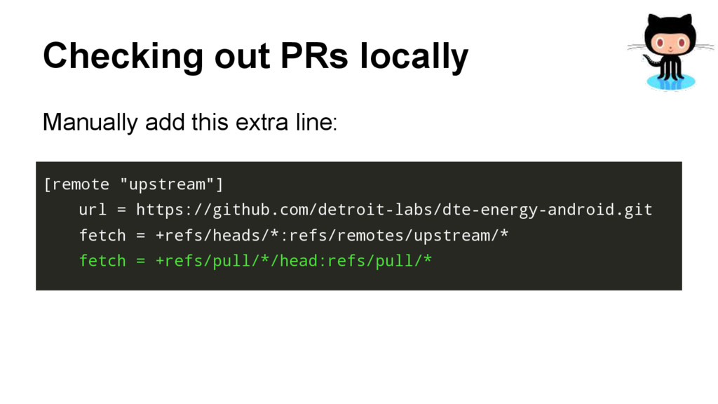 Checking out PRs locally Manually add this extr...