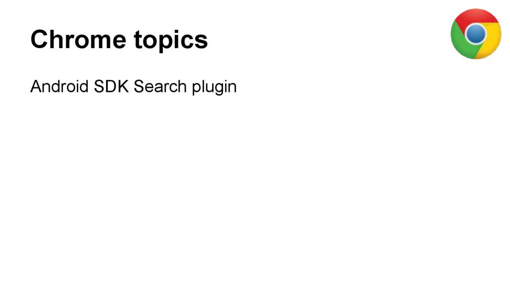 Chrome topics Android SDK Search plugin