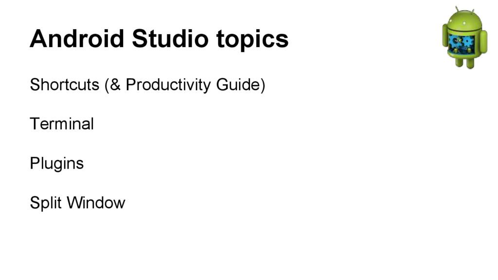 Android Studio topics Shortcuts (& Productivity...