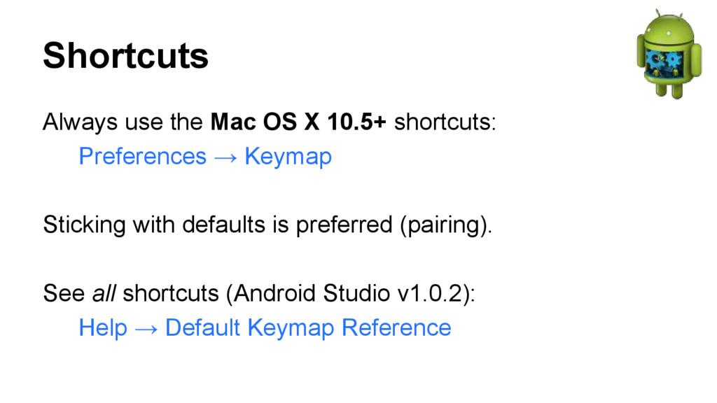 Shortcuts Always use the Mac OS X 10.5+ shortcu...