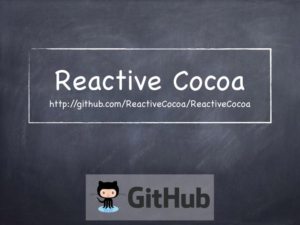 Reactive Cocoa http:/ /github.com/ReactiveCoco...