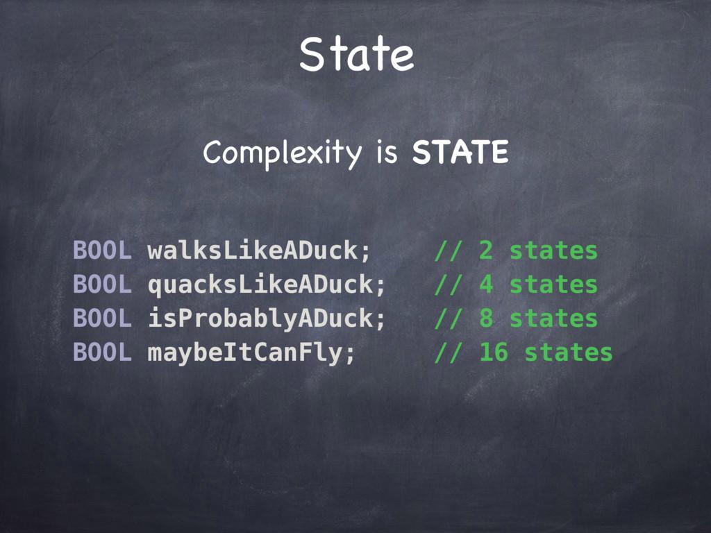 State BOOL walksLikeADuck; // 2 states BOOL qua...