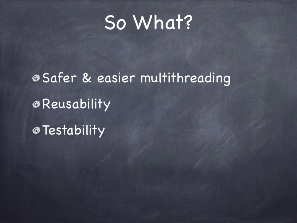 So What? Safer & easier multithreading Testabil...