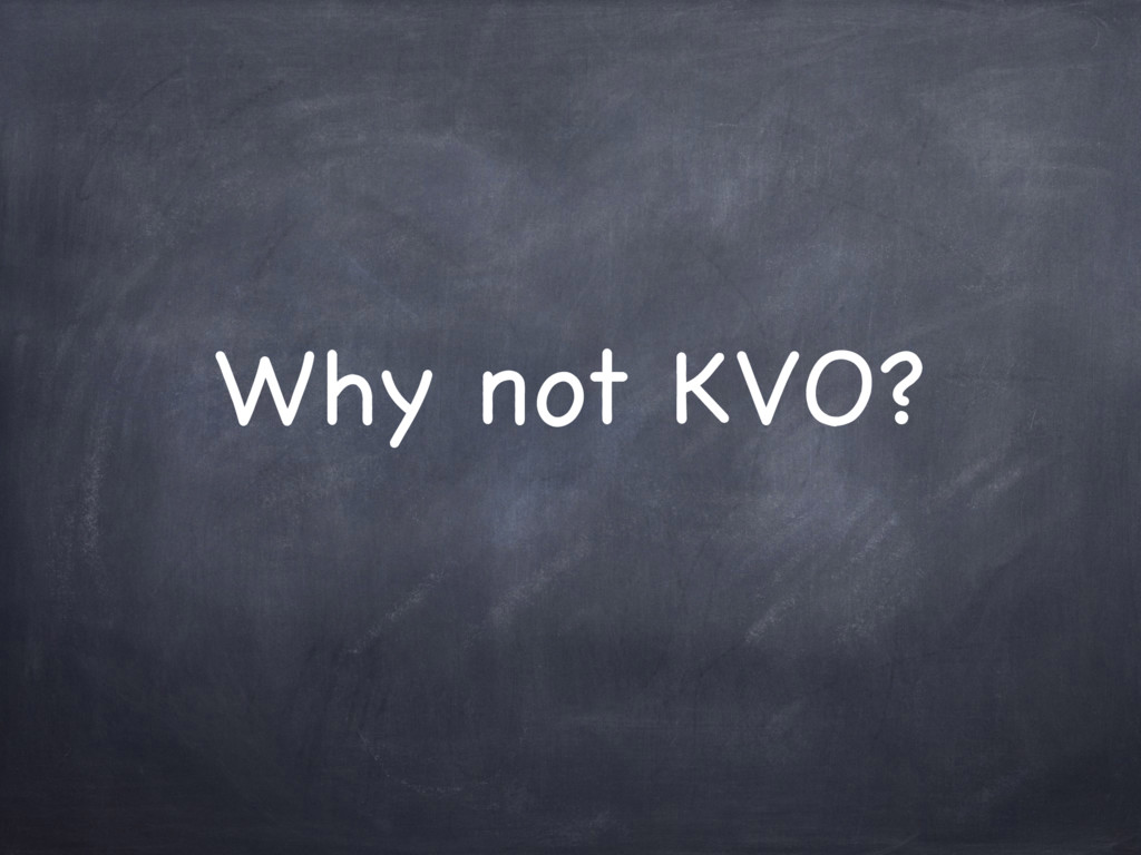 Why not KVO?