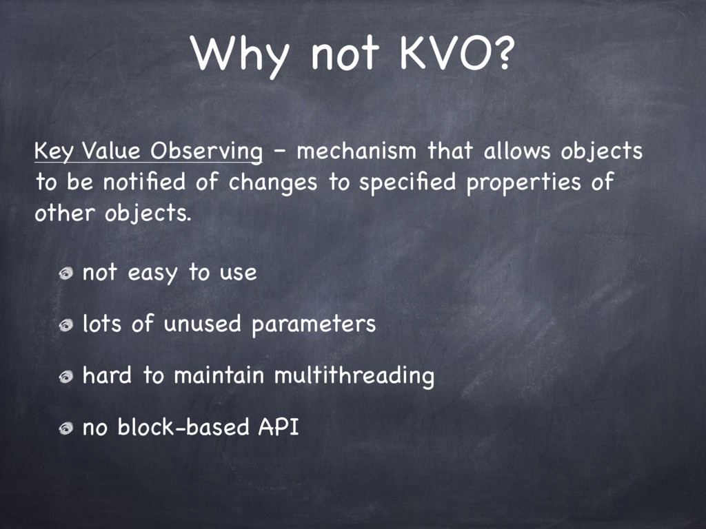 Why not KVO? Key Value Observing – mechanism th...