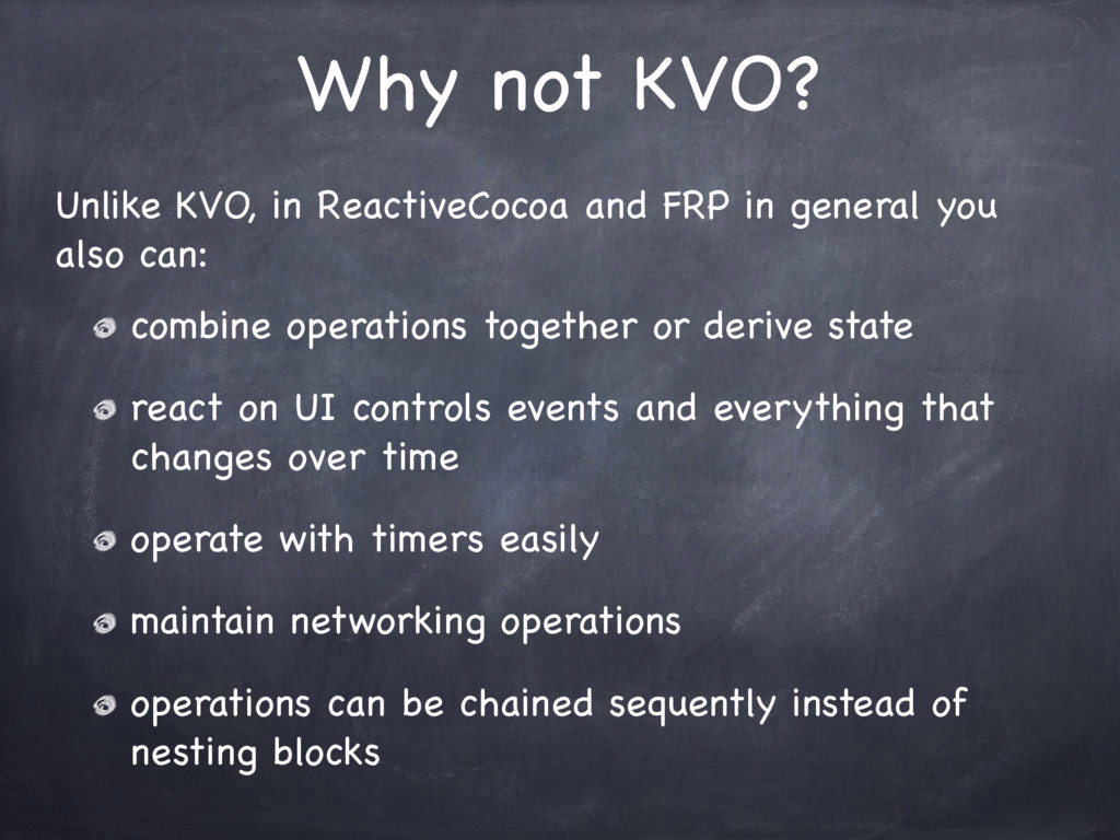 Why not KVO? Unlike KVO, in ReactiveCocoa and F...