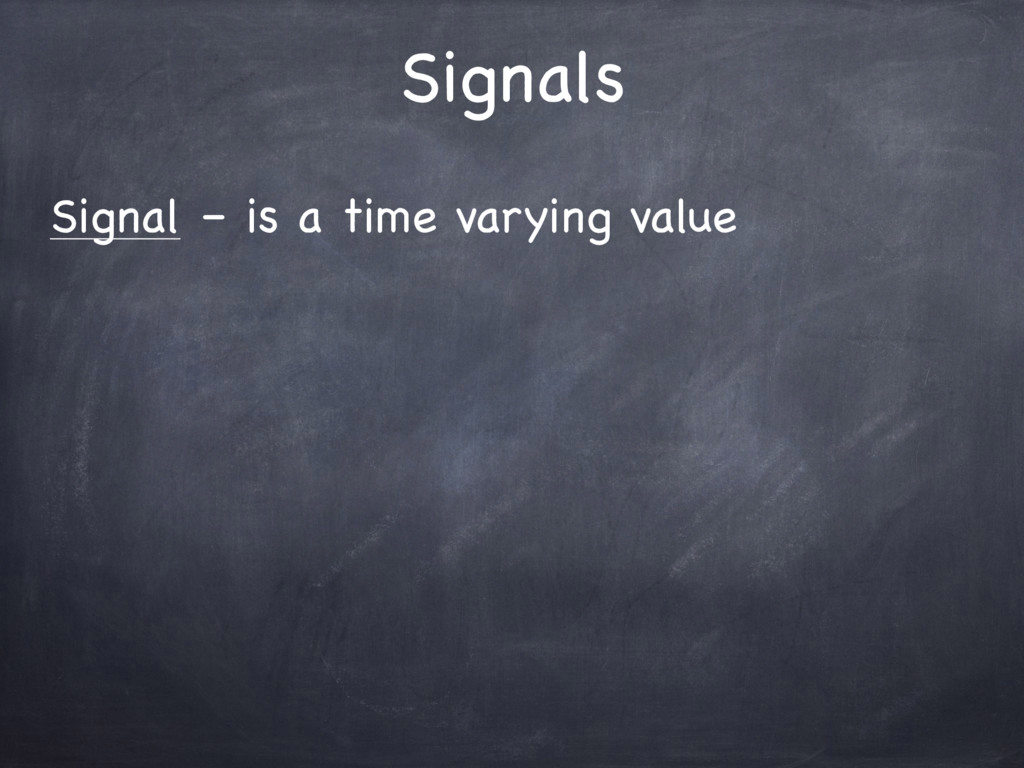 Signals Signal – is a time varying value