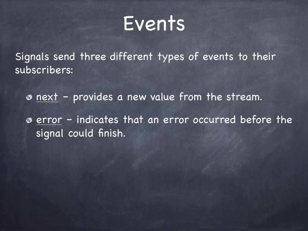 Events Signals send three different types of ev...
