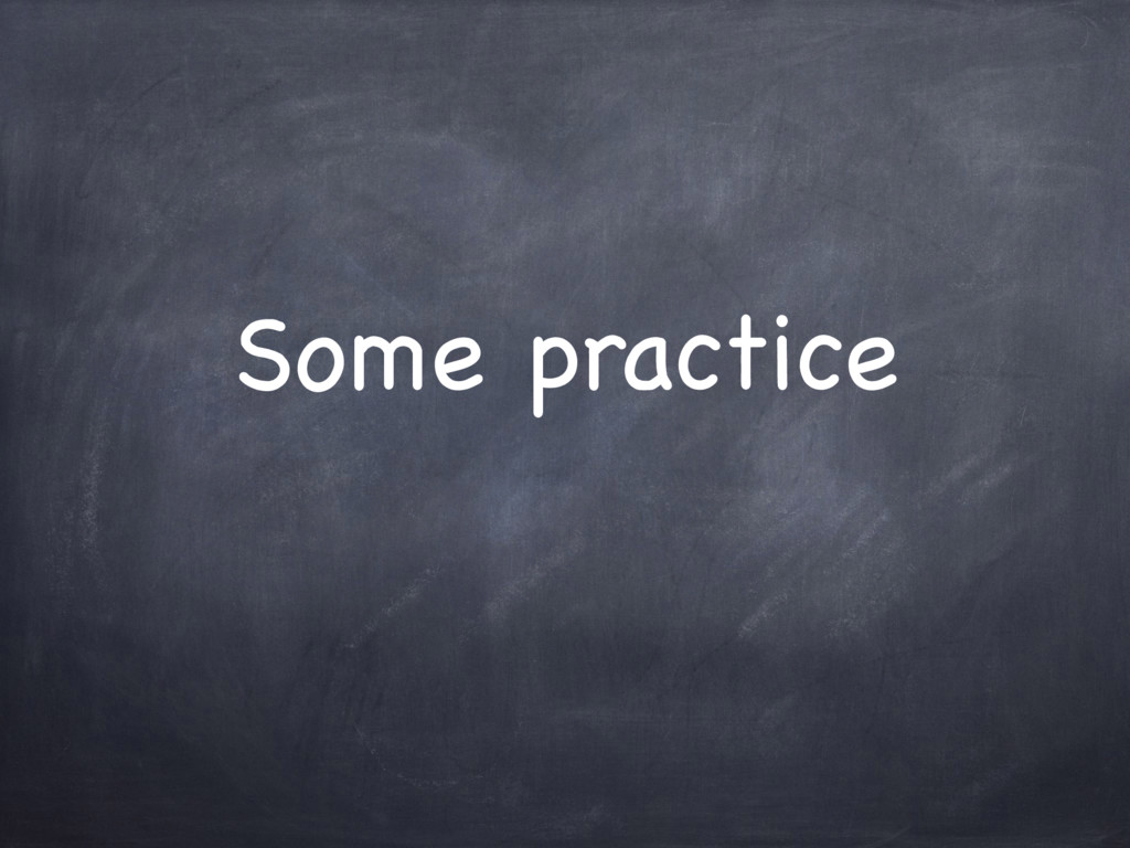 Some practice