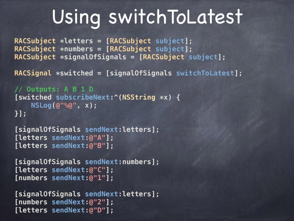 Using switchToLatest RACSubject *letters = [RAC...