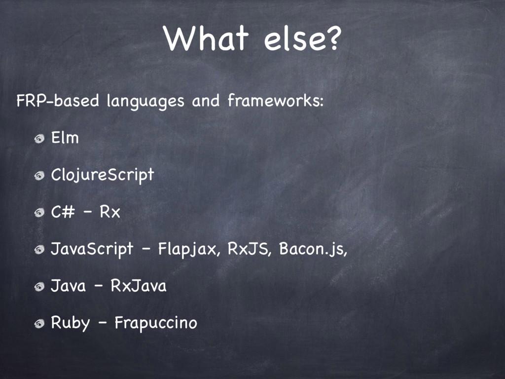 What else? FRP-based languages and frameworks: ...