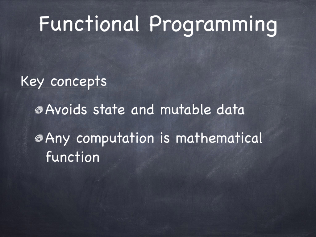 Key concepts  Avoids state and mutable data  An...